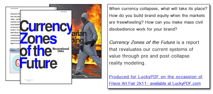 When currency collapses, what will take its place? How do you build brand equity when the markets are freewheeling? How can you make mass civil disobedience work for your brand? Currency Zones of the Future is a report that revaluates our current systems of value through pre and post-collapse forecasting.